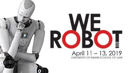 We Robot 2019 April 11 – 13 at University of Miami School of Law